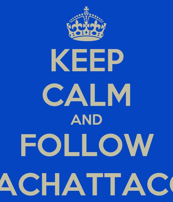 KEEP CALM AND FOLLOW @ZACHATTACCKK