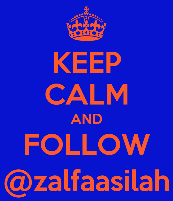 KEEP CALM AND FOLLOW @zalfaasilah