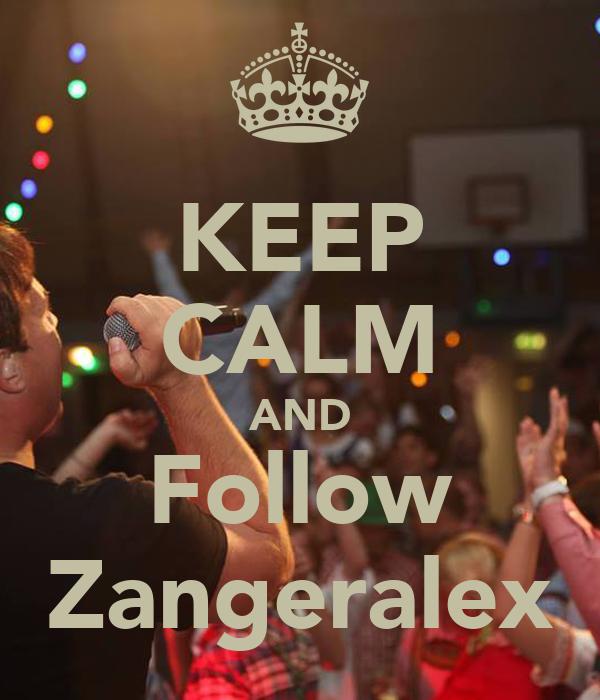 KEEP CALM AND Follow Zangeralex