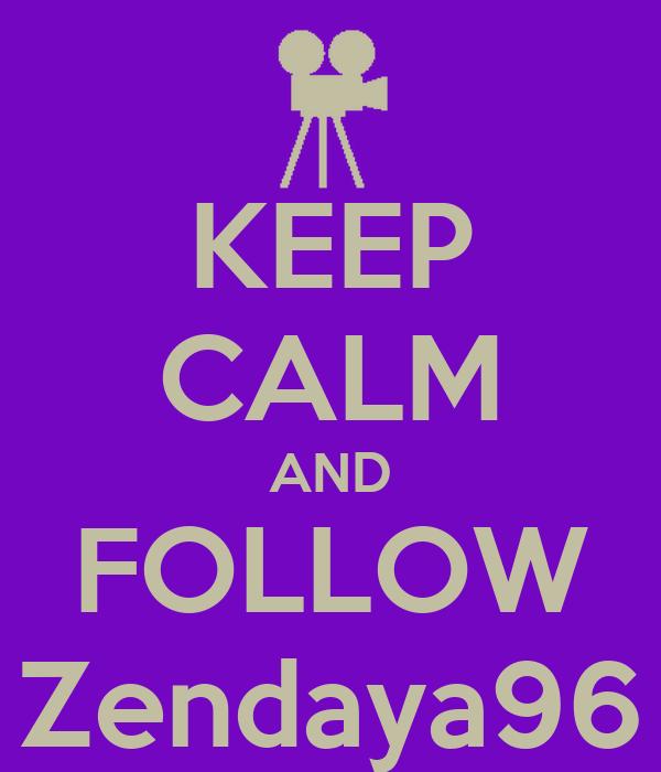KEEP CALM AND FOLLOW Zendaya96