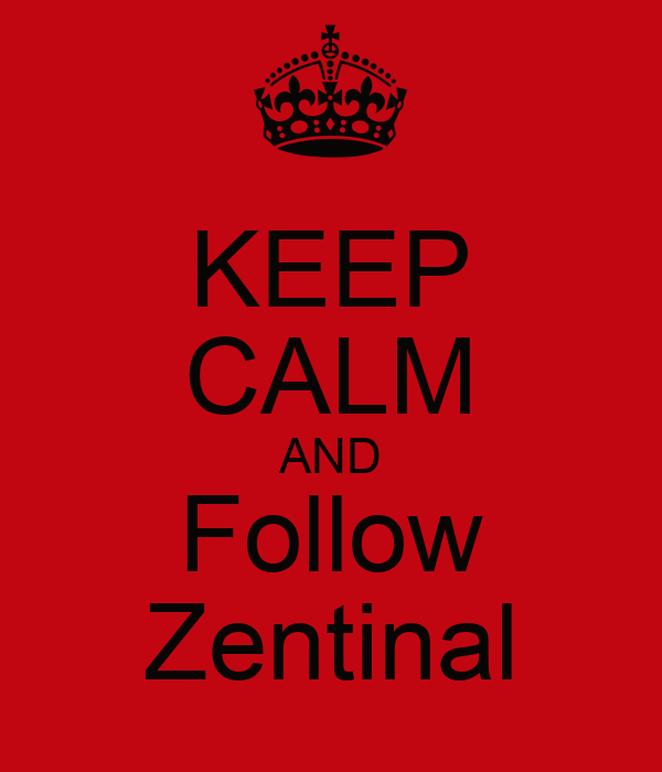 KEEP CALM AND Follow Zentinal