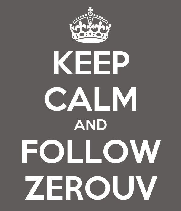 KEEP CALM AND FOLLOW ZEROUV