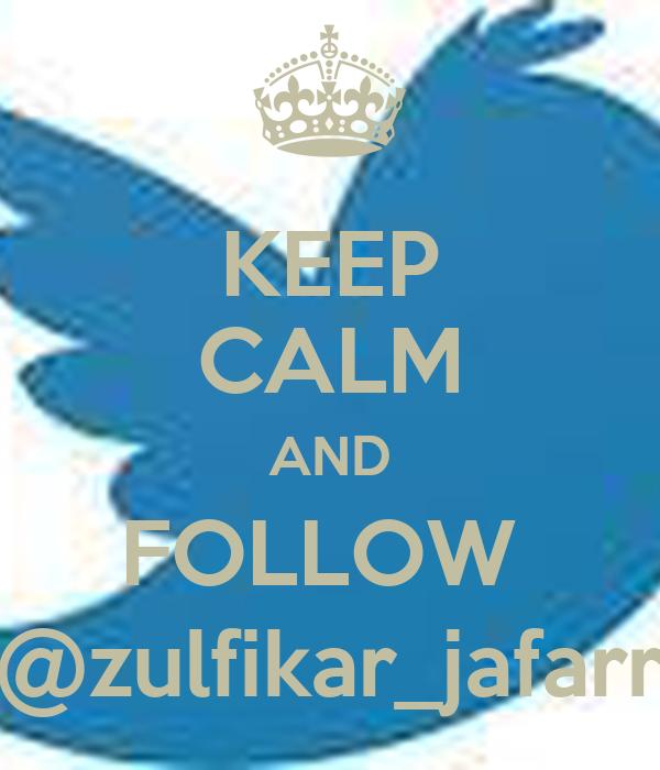 KEEP CALM AND FOLLOW  @zulfikar_jafarr