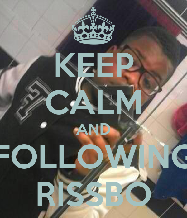 KEEP CALM AND FOLLOWING RISSBO