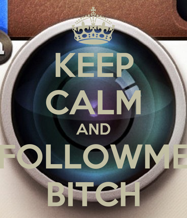 KEEP CALM AND FOLLOWME BITCH