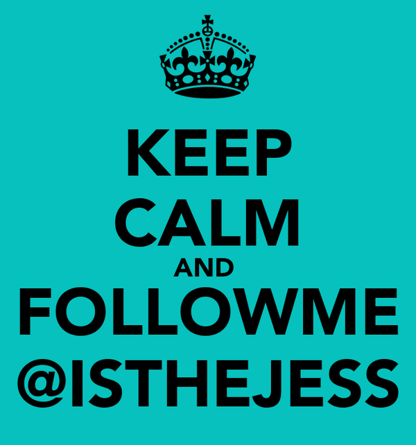 KEEP CALM AND  FOLLOWME @ISTHEJESS