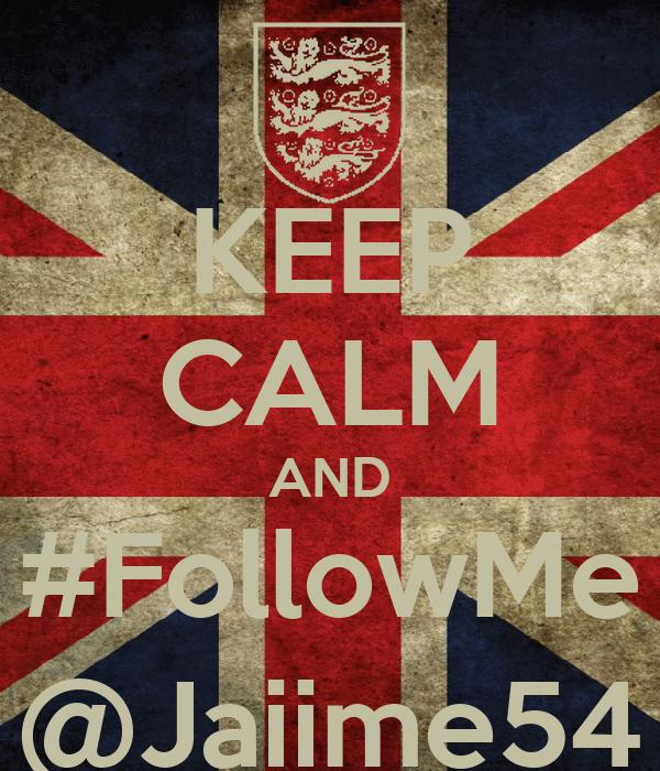 KEEP CALM AND #FollowMe @Jaiime54