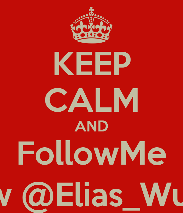 KEEP CALM AND FollowMe Now @Elias_Wuaro