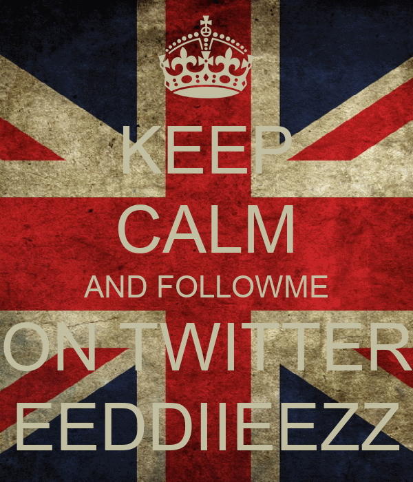 KEEP CALM AND FOLLOWME ON TWITTER EEDDIIEEZZ