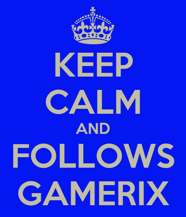 KEEP CALM AND FOLLOWS GAMERIX