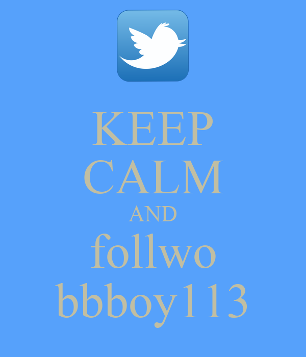 KEEP CALM AND follwo bbboy113