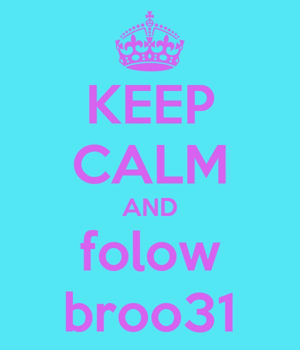 KEEP CALM AND folow broo31