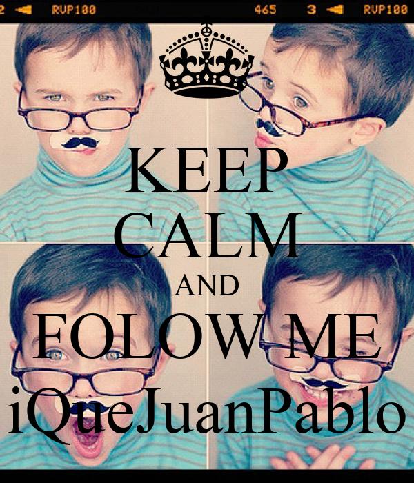 KEEP CALM AND FOLOW ME iQueJuanPablo