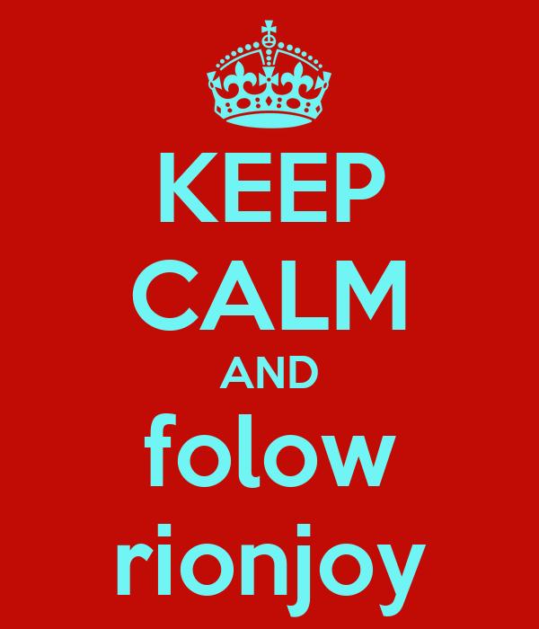 KEEP CALM AND folow rionjoy