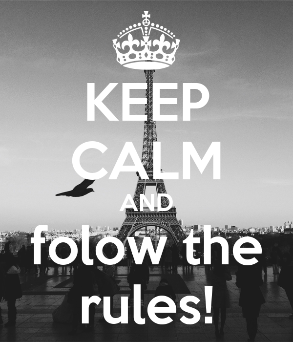 KEEP CALM AND folow the rules!