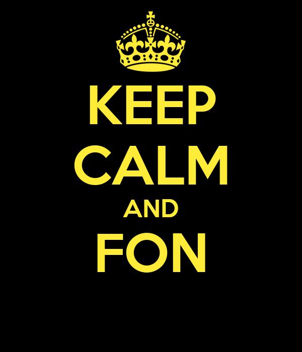 KEEP CALM AND FON