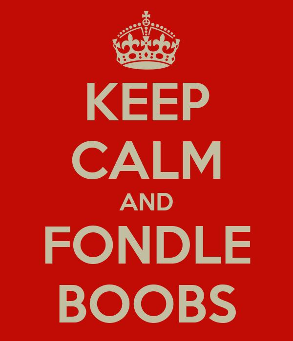 KEEP CALM AND FONDLE BOOBS