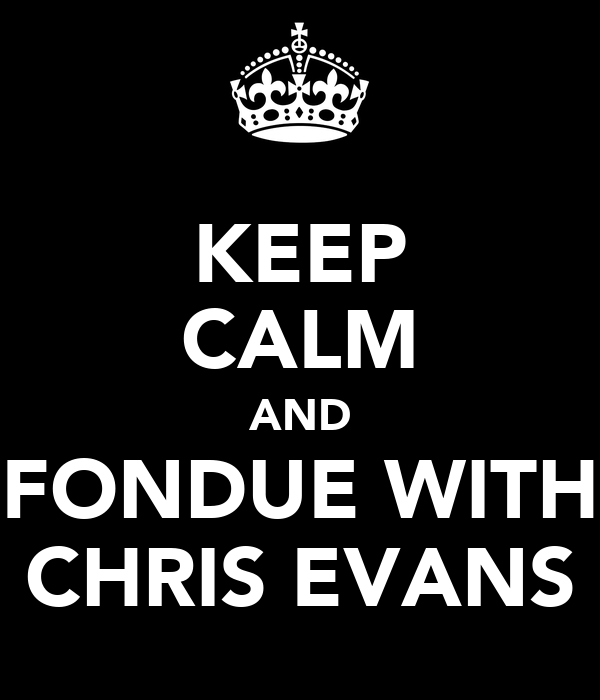 KEEP CALM AND FONDUE WITH CHRIS EVANS