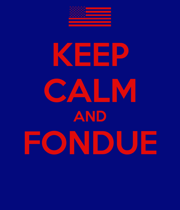 KEEP CALM AND FONDUE
