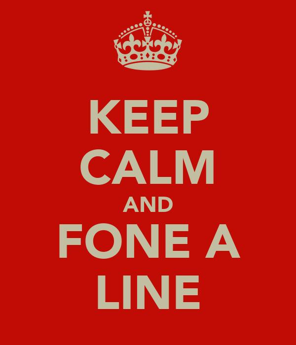 KEEP CALM AND FONE A LINE