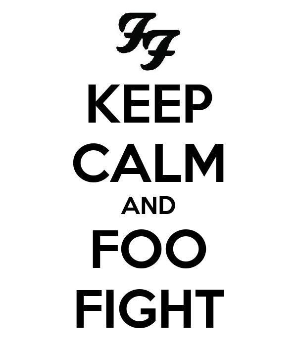 KEEP CALM AND FOO FIGHT