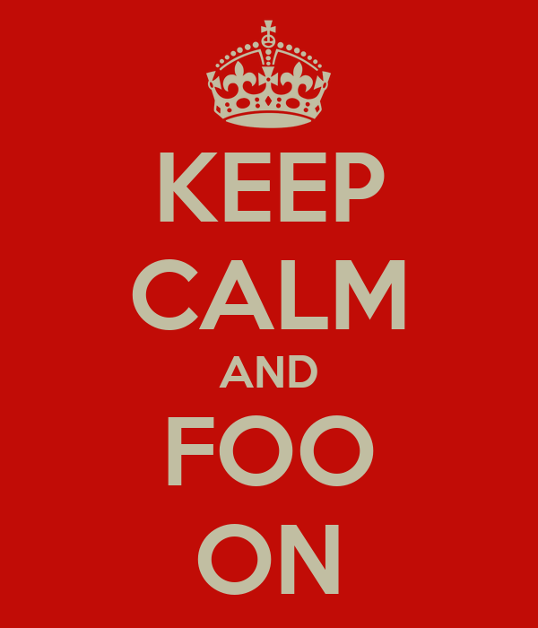 KEEP CALM AND FOO ON
