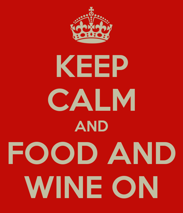 KEEP CALM AND FOOD AND WINE ON