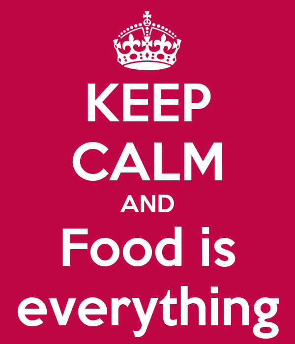KEEP CALM AND Food is everything