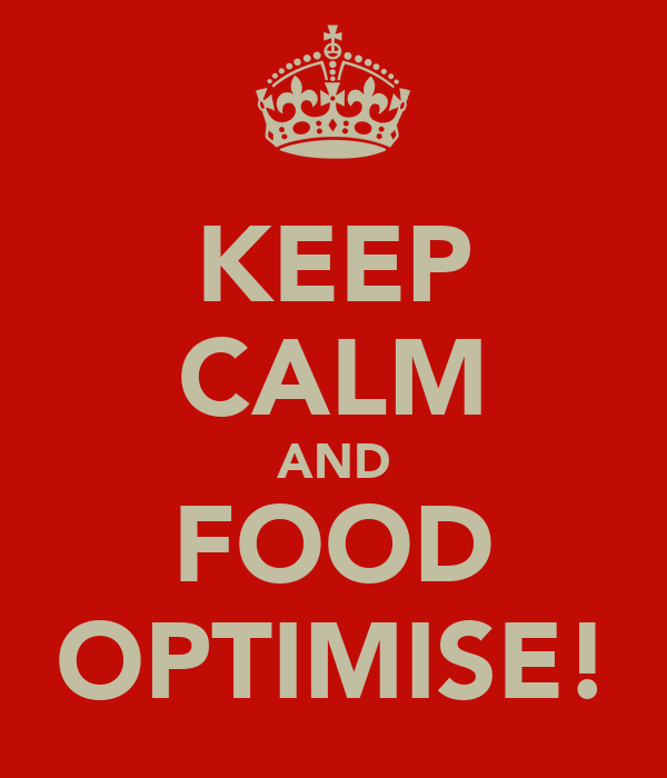 KEEP CALM AND FOOD OPTIMISE!