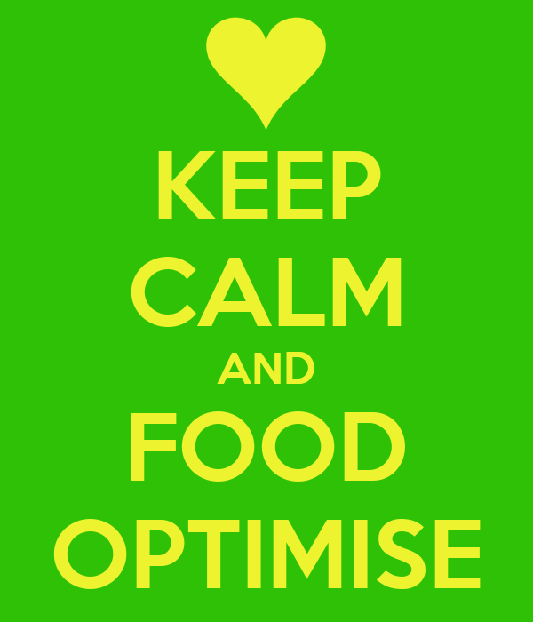 KEEP CALM AND FOOD OPTIMISE