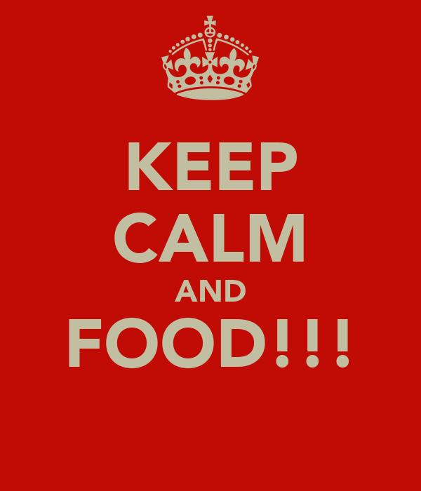 KEEP CALM AND FOOD!!!