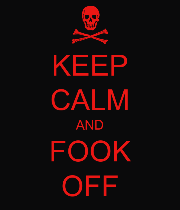 KEEP CALM AND FOOK OFF