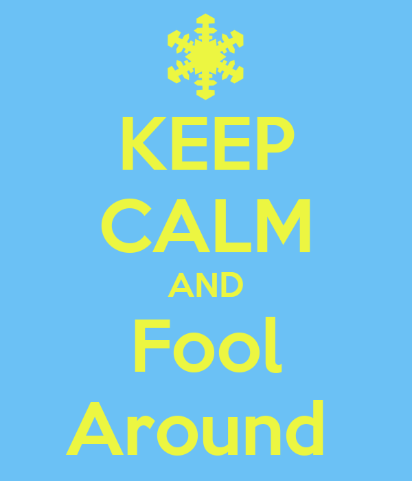 KEEP CALM AND Fool Around