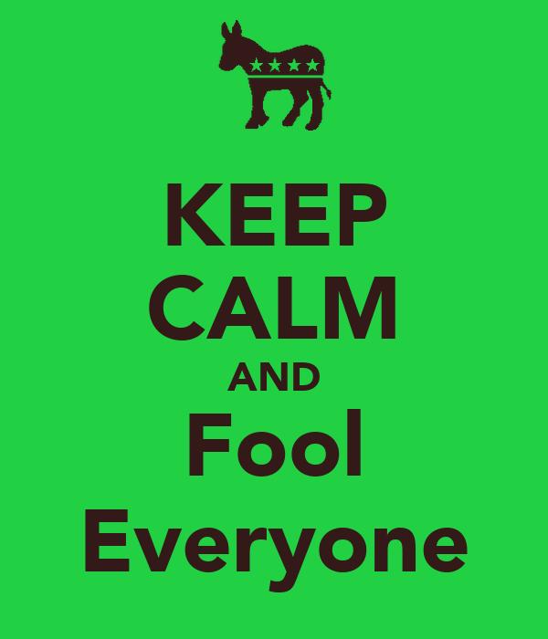 KEEP CALM AND Fool Everyone