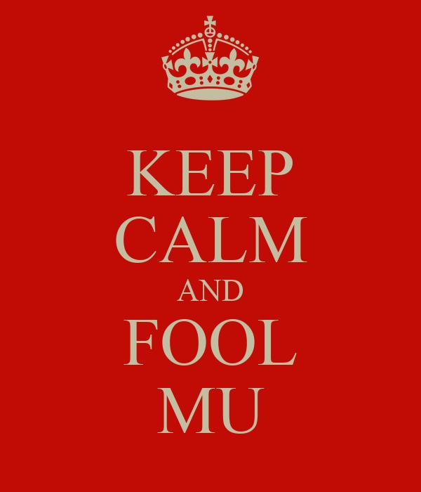 KEEP CALM AND FOOL MU