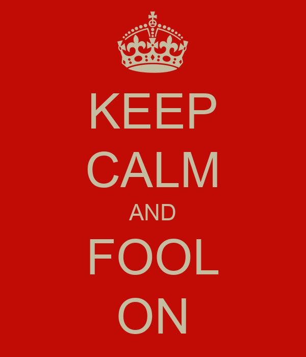 KEEP CALM AND FOOL ON