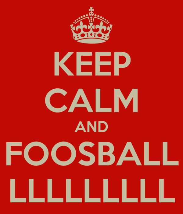 KEEP CALM AND FOOSBALL LLLLLLLLL