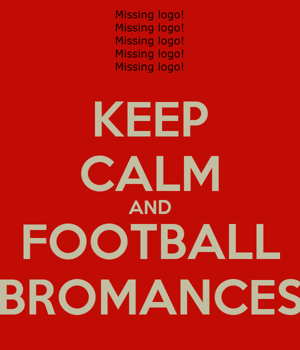 KEEP CALM AND FOOTBALL BROMANCES