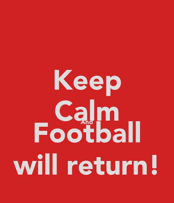 Keep Calm And Football will return!
