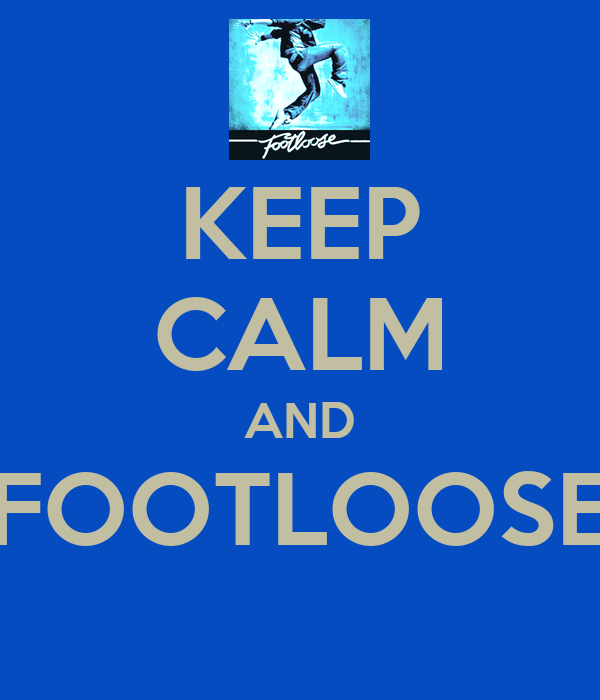 KEEP CALM AND FOOTLOOSE
