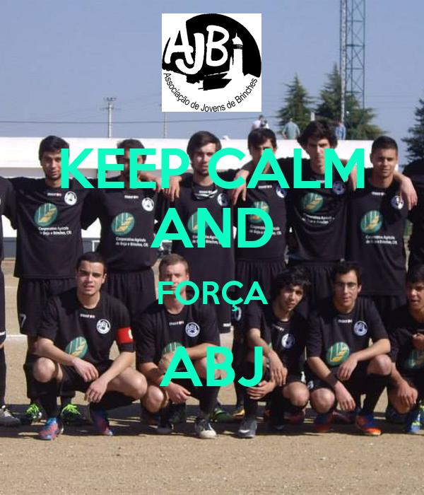 KEEP CALM AND FORÇA ABJ