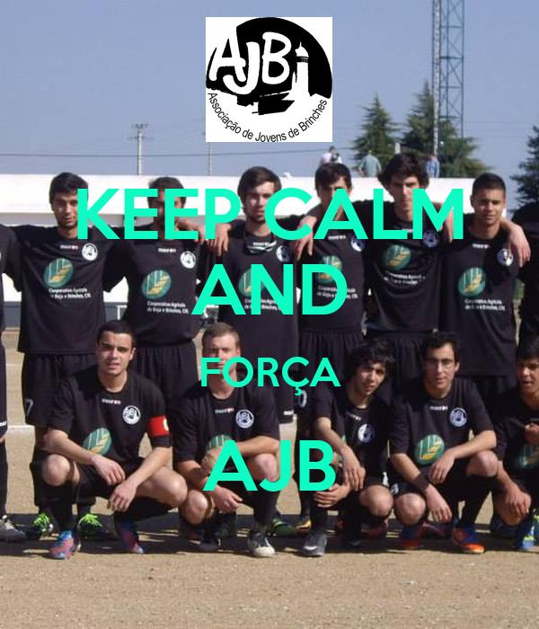 KEEP CALM AND FORÇA AJB