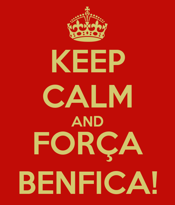 KEEP CALM AND FORÇA BENFICA!