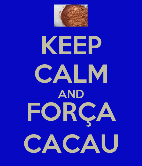 KEEP CALM AND FORÇA CACAU