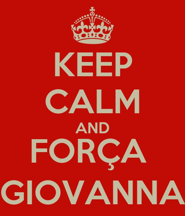 KEEP CALM AND FORÇA  GIOVANNA