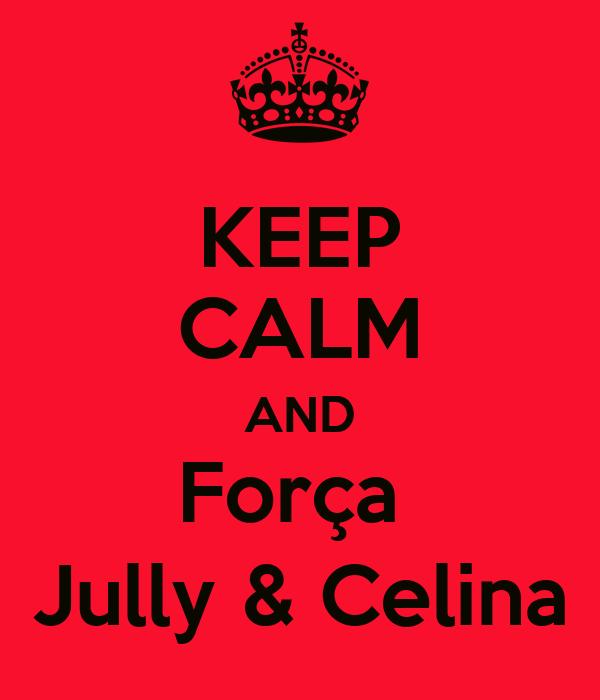 KEEP CALM AND Força  Jully & Celina