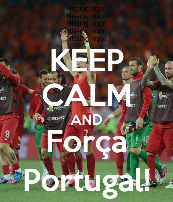 KEEP CALM AND Força Portugal!