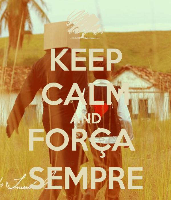 KEEP CALM AND FORÇA  SEMPRE