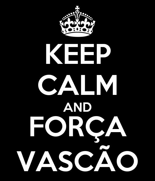 KEEP CALM AND FORÇA VASCÃO