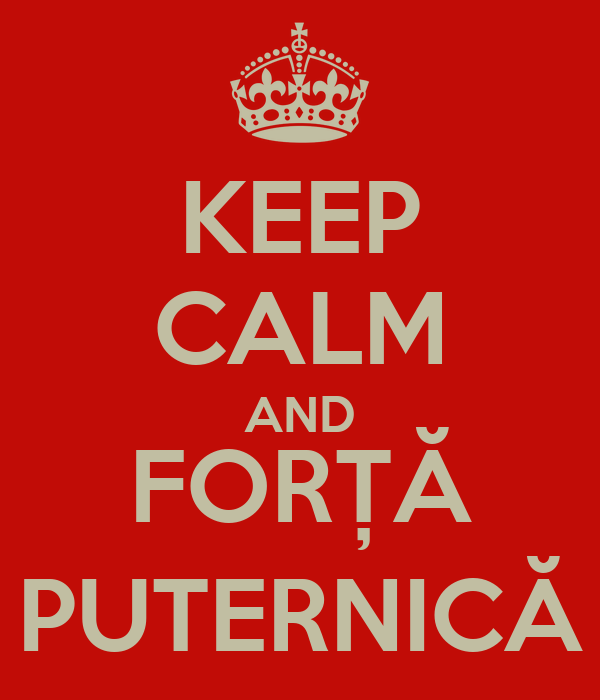 KEEP CALM AND FORȚĂ PUTERNICĂ